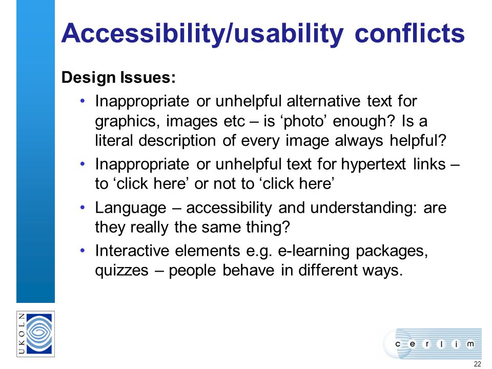 22 Accessibility/usability conflicts Design Issues: Inappropriate or unhelpful alternative text for graphics, images etc – is photo enough.