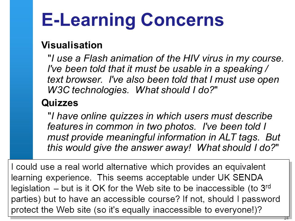 24 E-Learning Concerns I could use a real world alternative which provides an equivalent learning experience. This seems acceptable under UK SENDA leg