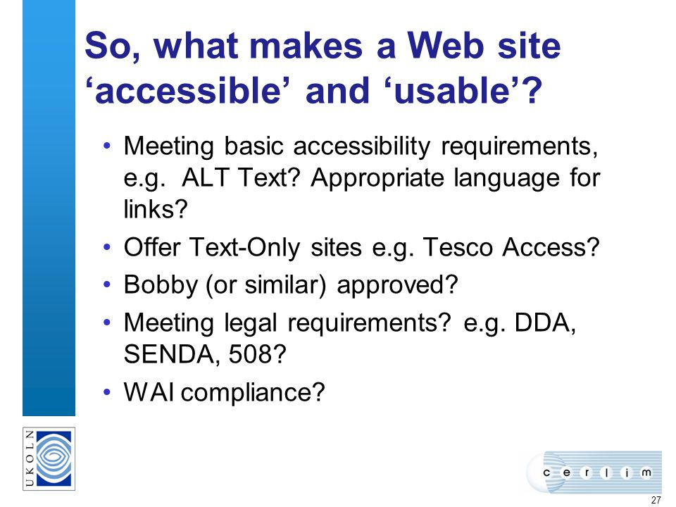 27 So, what makes a Web site accessible and usable.