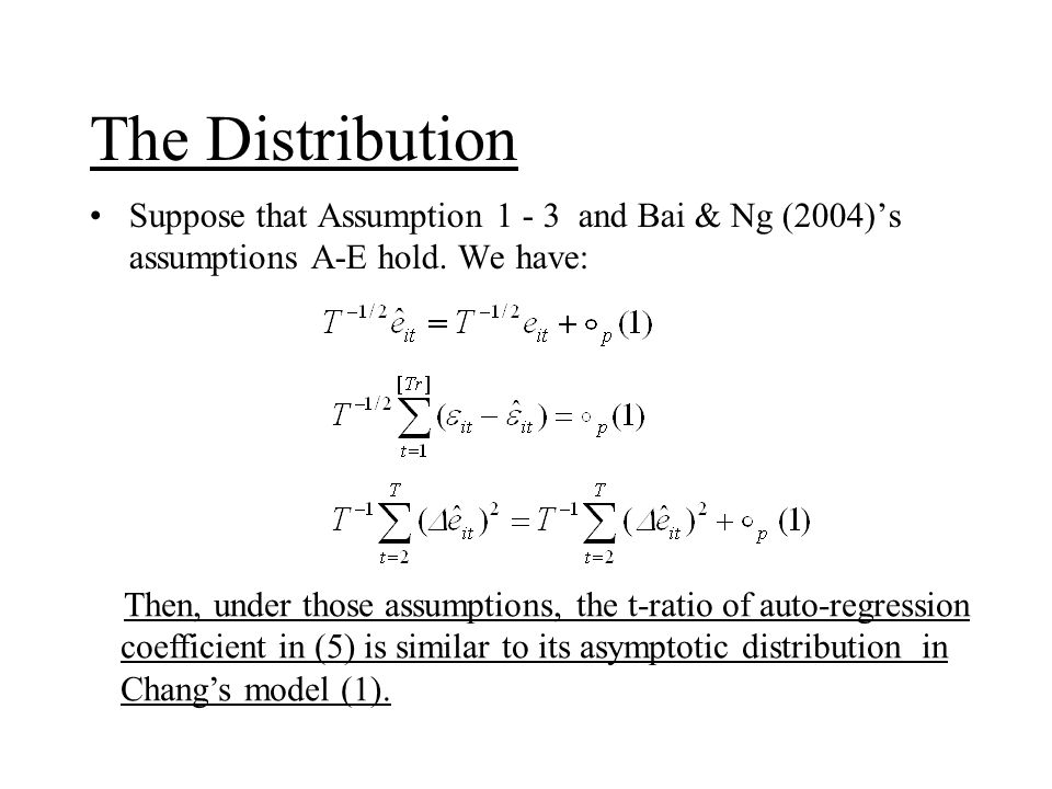 The Distribution Suppose that Assumption 1 - 3 and Bai & Ng (2004)s assumptions A-E hold.