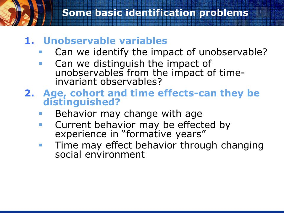 Some basic identification problems 1.Unobservable variables Can we identify the impact of unobservable.