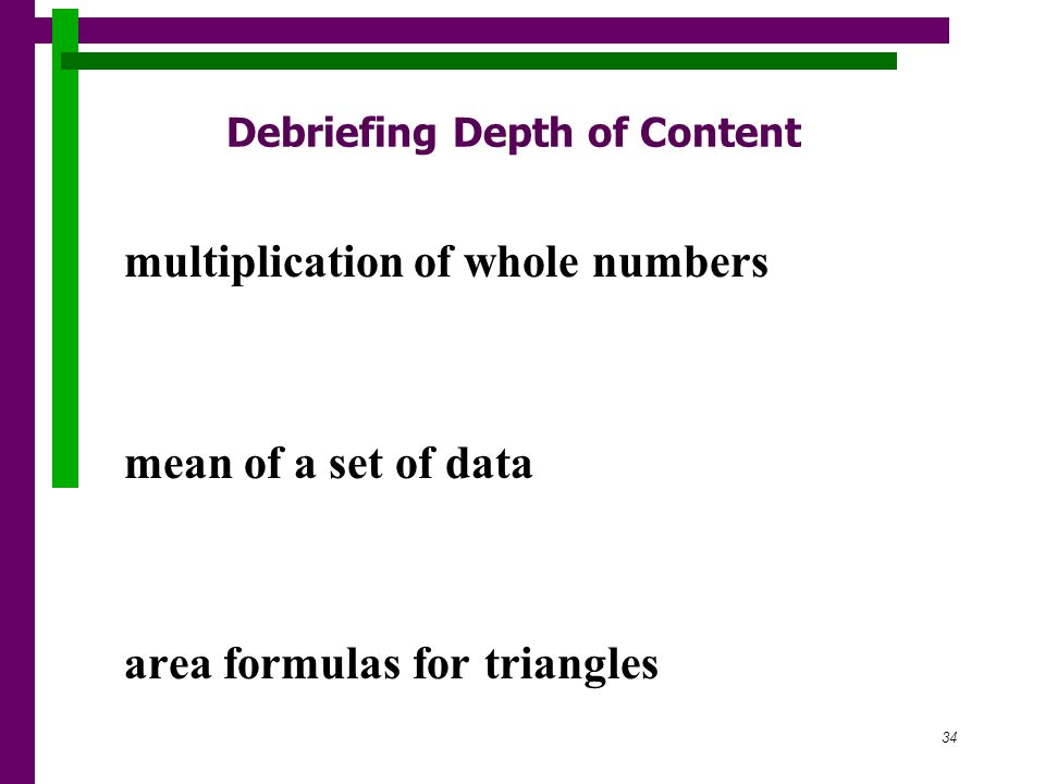34 Debriefing Depth of Content multiplication of whole numbers mean of a set of data area formulas for triangles