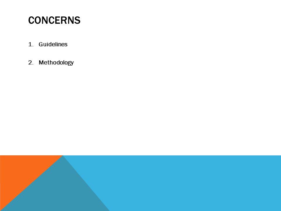 CONCERNS 1.Guidelines 2.Methodology