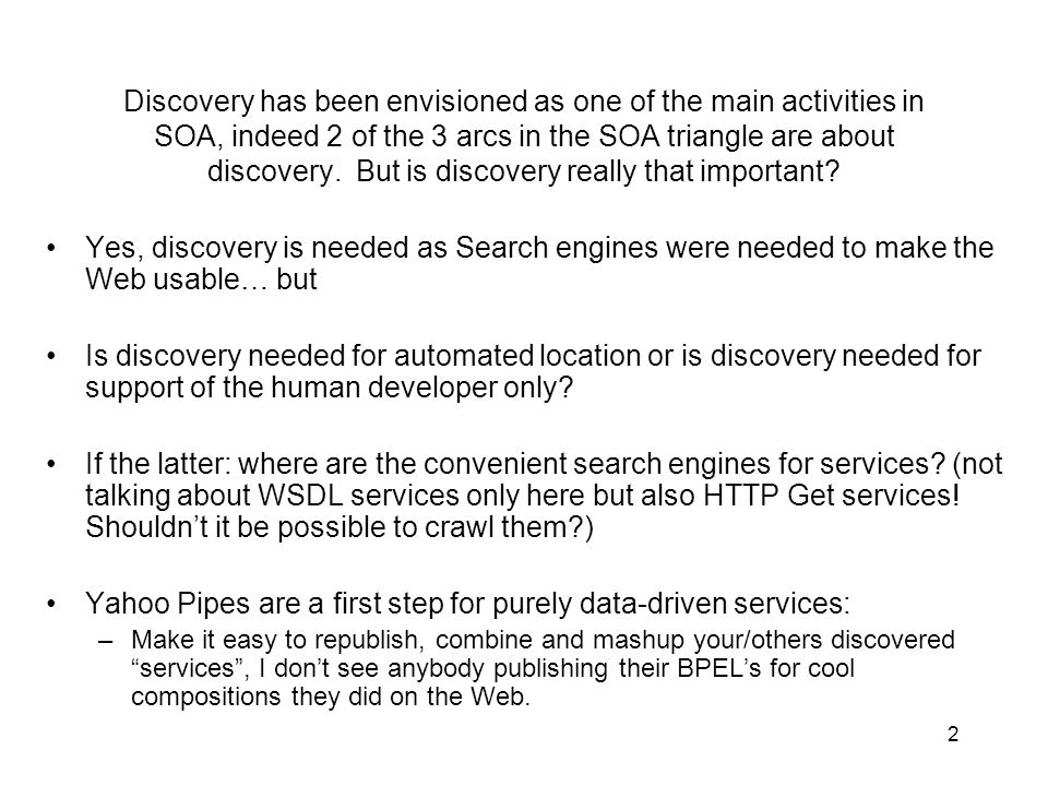 2 Discovery has been envisioned as one of the main activities in SOA, indeed 2 of the 3 arcs in the SOA triangle are about discovery.
