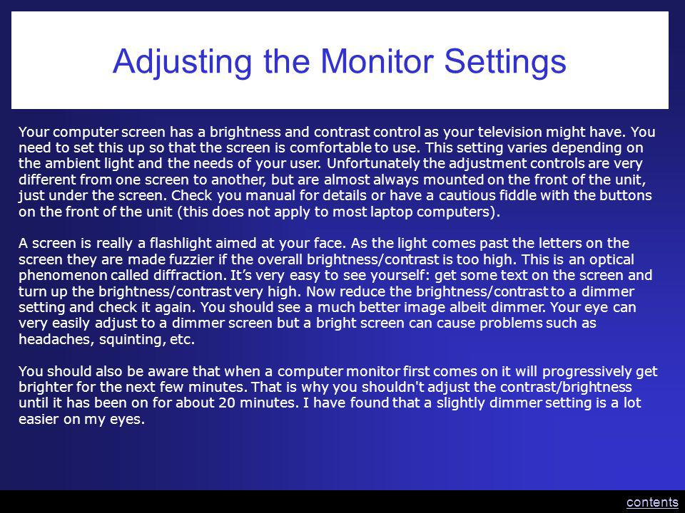 Adjusting the Monitor Settings Your computer screen has a brightness and contrast control as your television might have. You need to set this up so th