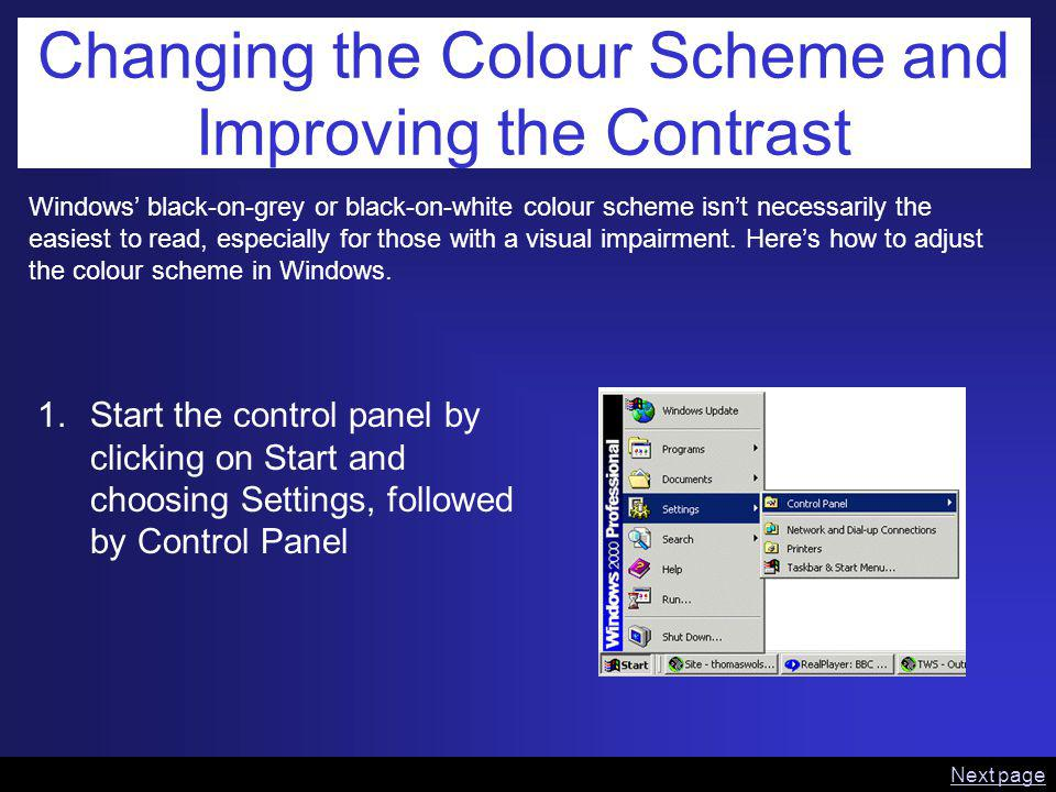 Changing the Colour Scheme and Improving the Contrast Windows black-on-grey or black-on-white colour scheme isnt necessarily the easiest to read, especially for those with a visual impairment.