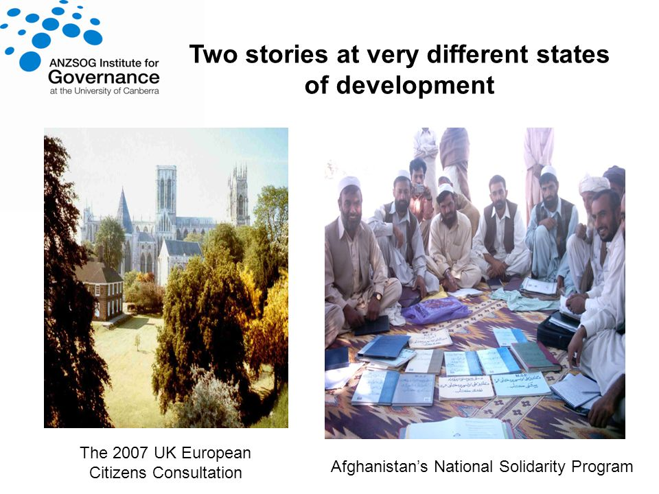 Two stories at very different states of development The 2007 UK European Citizens Consultation Afghanistans National Solidarity Program