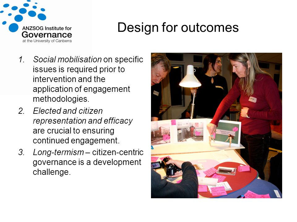 Design for outcomes 1.Social mobilisation on specific issues is required prior to intervention and the application of engagement methodologies.