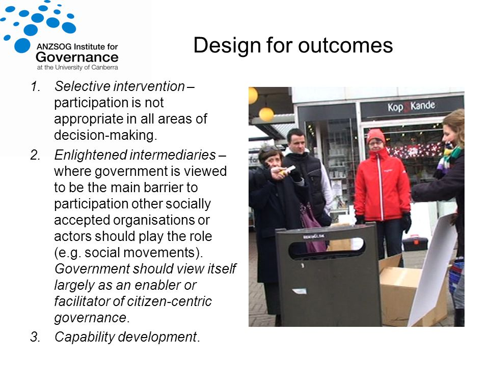 Design for outcomes 1.Selective intervention – participation is not appropriate in all areas of decision-making.