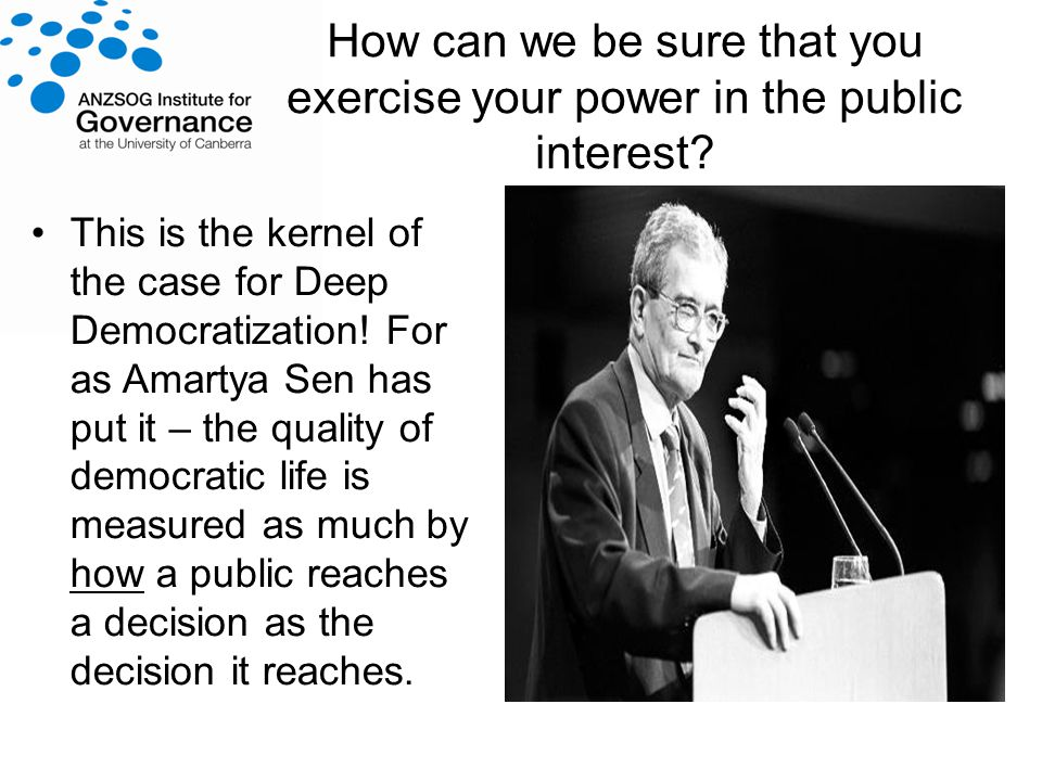 How can we be sure that you exercise your power in the public interest.