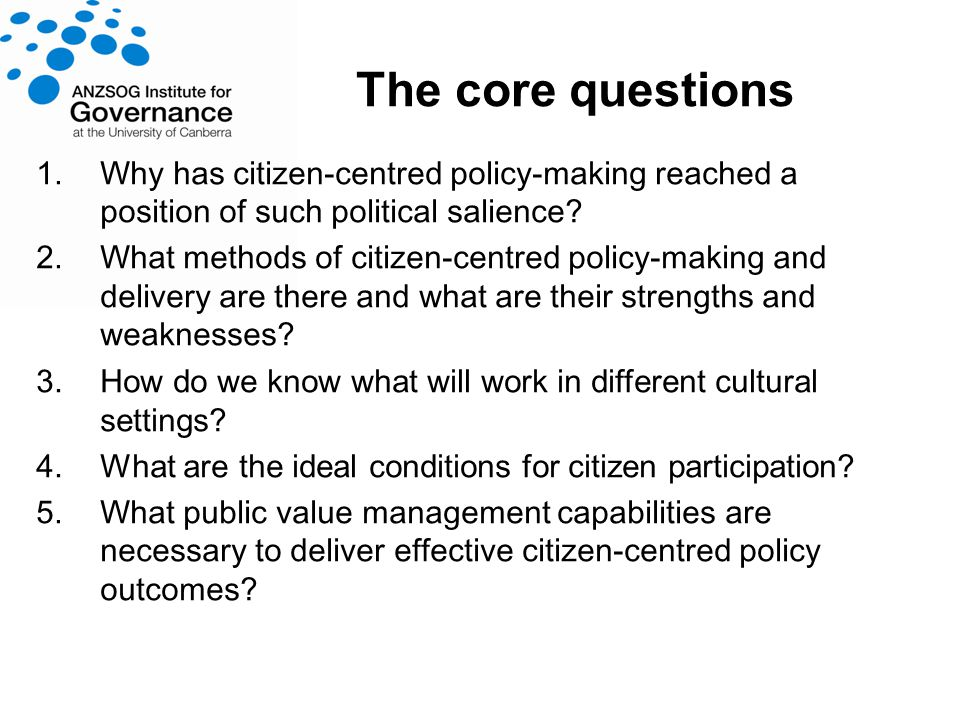 The core questions 1.Why has citizen-centred policy-making reached a position of such political salience.