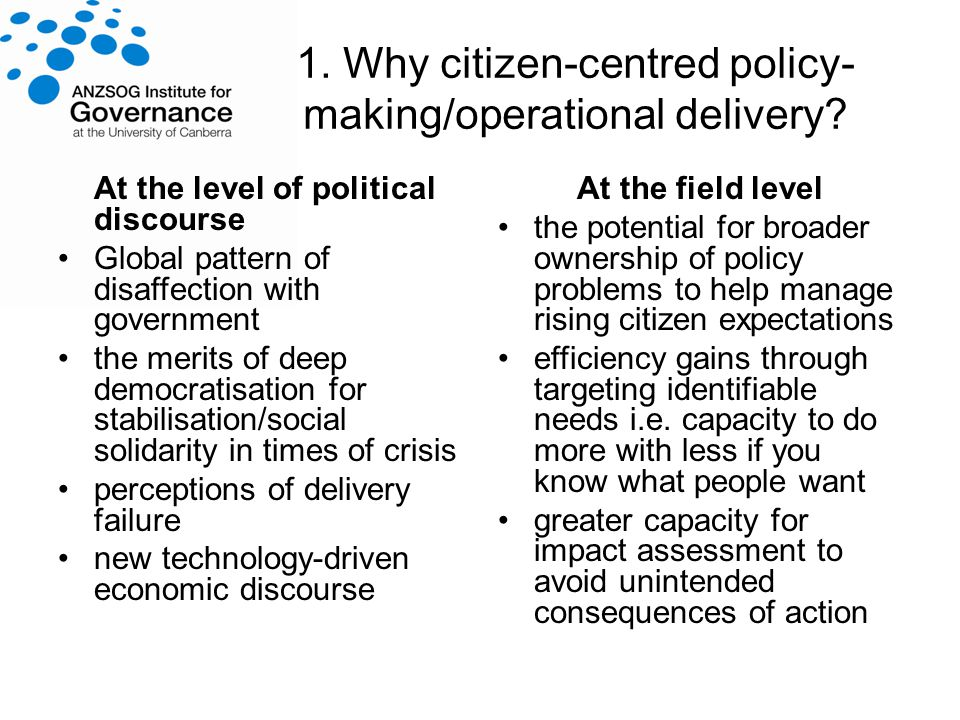 1. Why citizen-centred policy- making/operational delivery.
