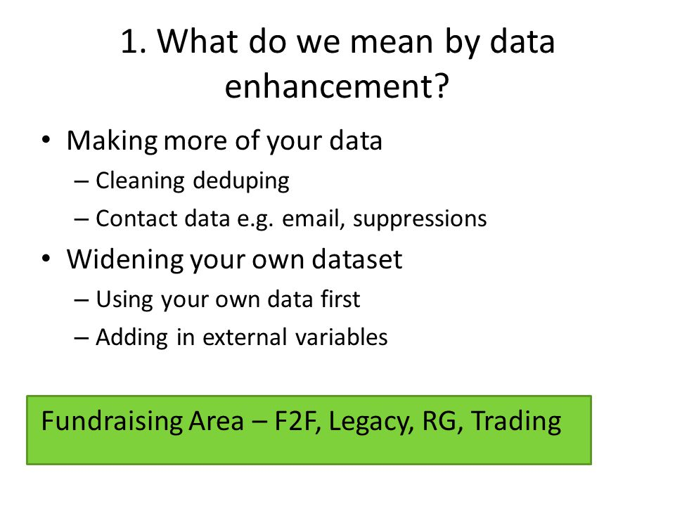 1. What do we mean by data enhancement.