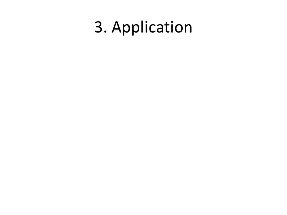 3. Application