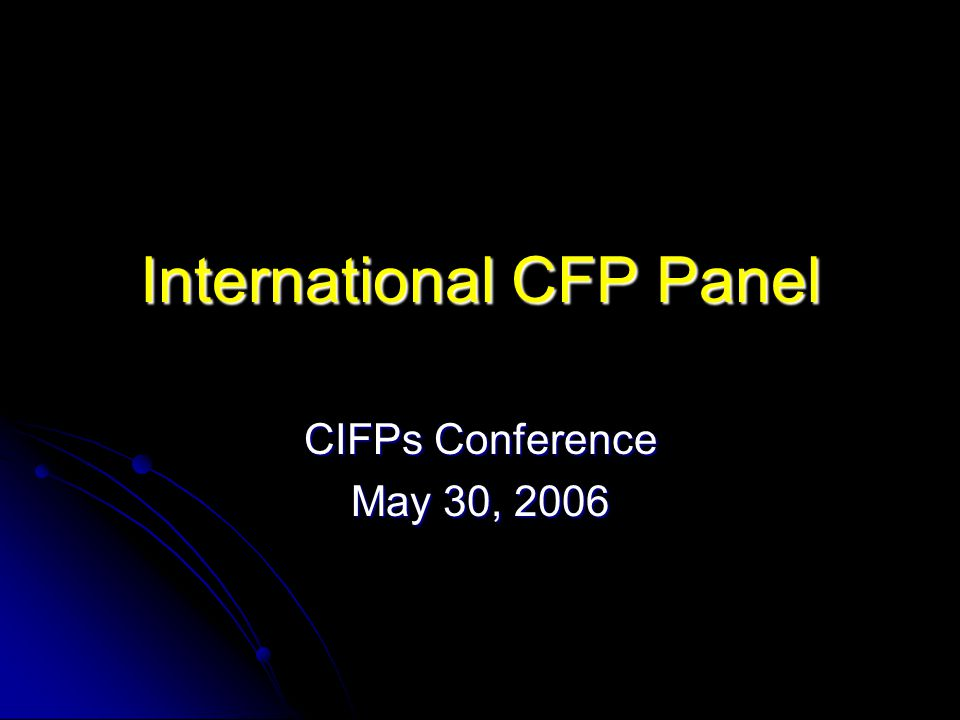 International CFP Panel CIFPs Conference May 30, 2006