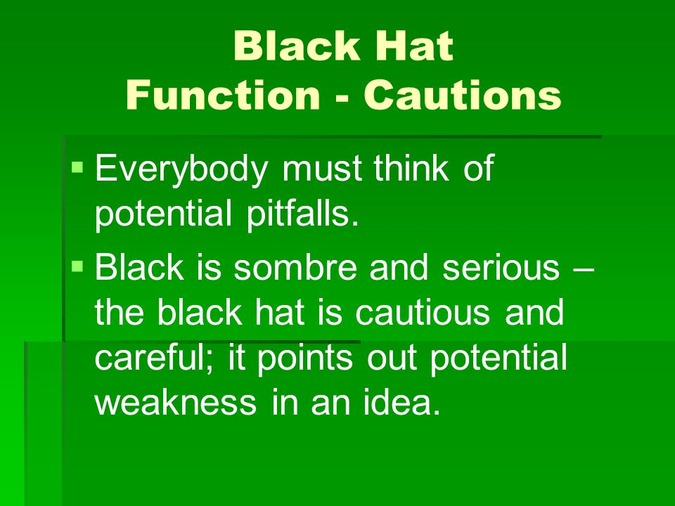 Black Hat Function - Cautions Everybody must think of potential pitfalls.