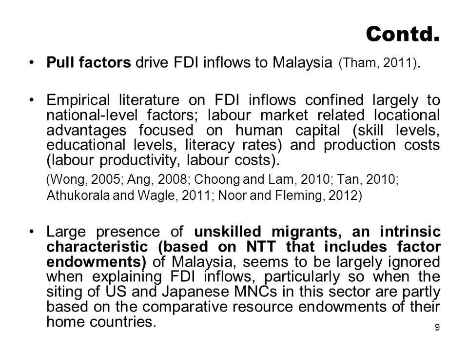 9 Contd. Pull factors drive FDI inflows to Malaysia (Tham, 2011). Empirical literature on FDI inflows confined largely to national-level factors; labo