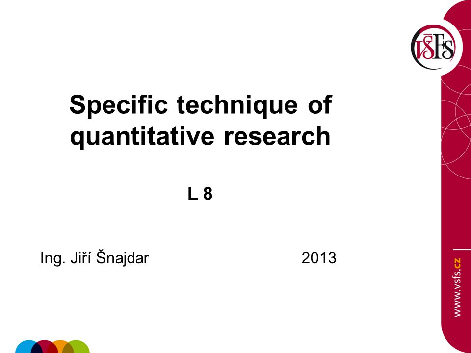 Specific technique of quantitative research L 8 Ing. Jiří Šnajdar 2013