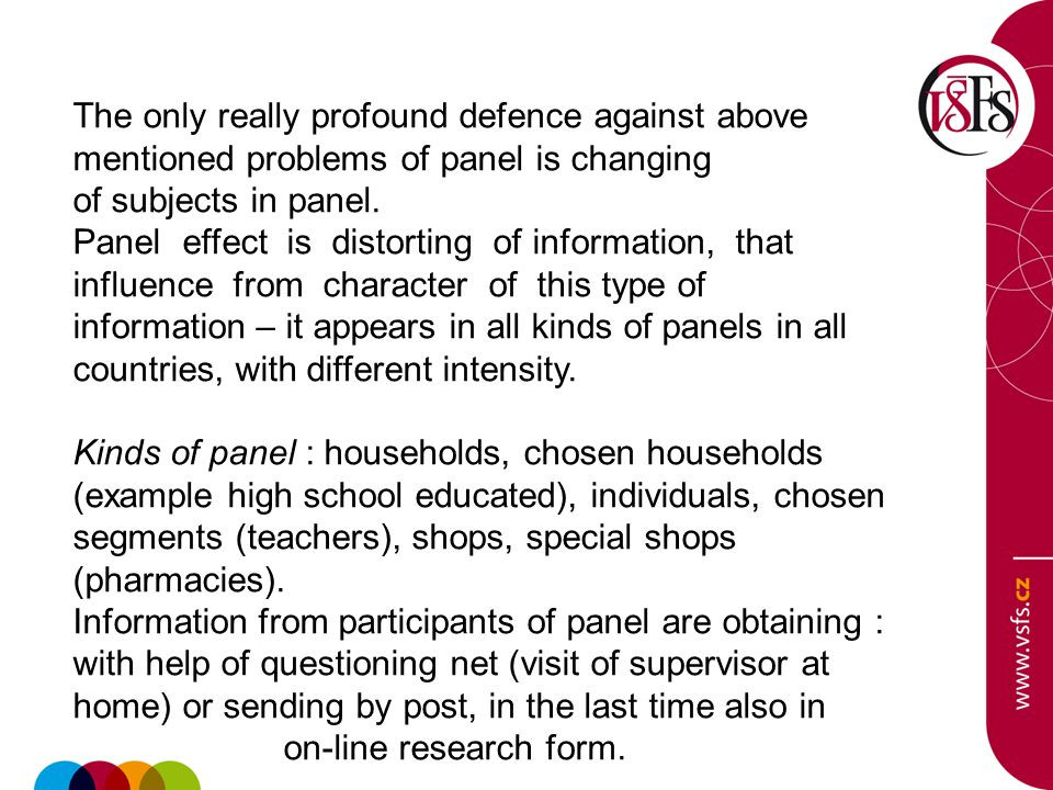 The only really profound defence against above mentioned problems of panel is changing of subjects in panel.