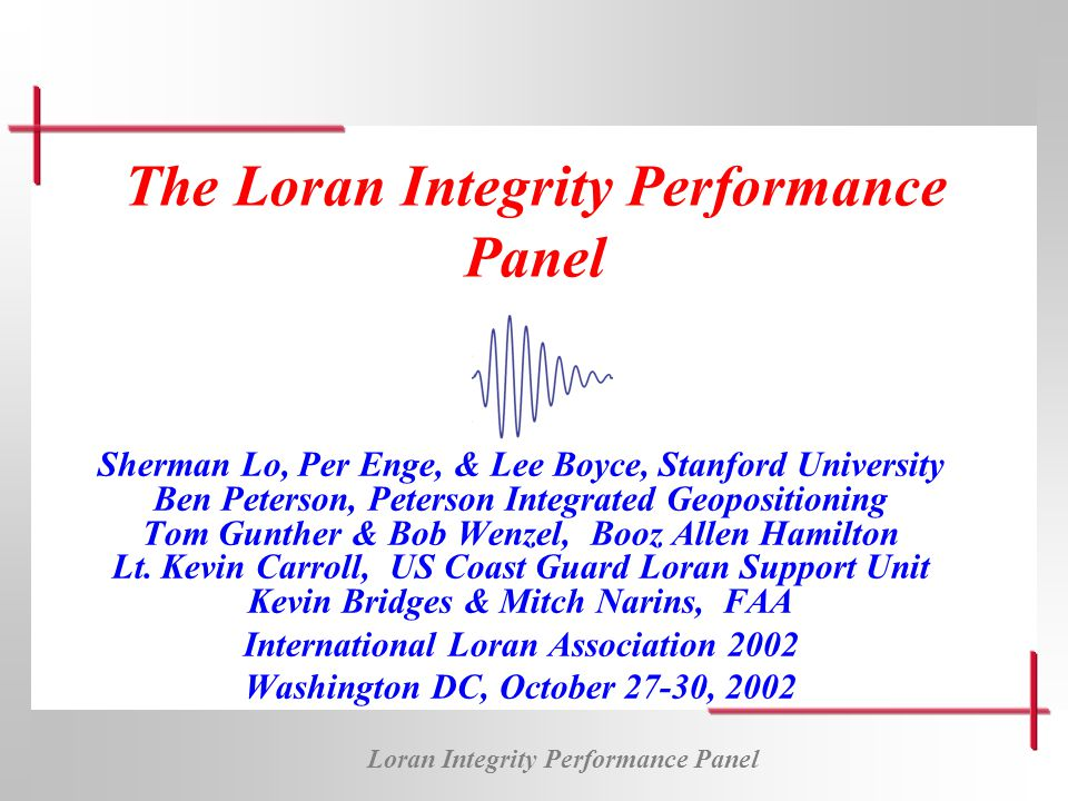 Loran Integrity Performance Panel 12 Verifying Integrity Cycle Resolution Verifies that the correct cycle is being tracked Determine P wc (probability of being on the wrong cycle) HPL Calculation Determines the 99.99999% confidence bound on horizontal error Determine HPL Cannot meet RNP 0.3 Requirements P wc < 1x10 -7 P wc > 1x10 -7 HPL > 0.3 NM (RNP 0.3) HPL < 0.3 NM