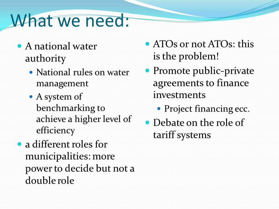 What we need: A national water authority National rules on water management A system of benchmarking to achieve a higher level of efficiency a differe