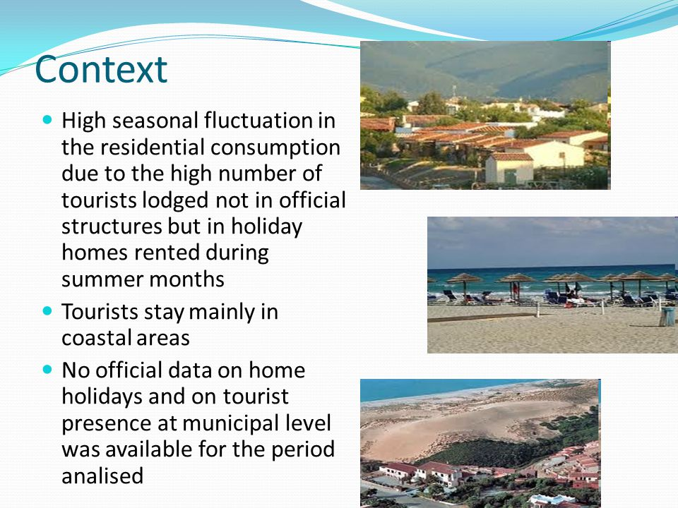 Context High seasonal fluctuation in the residential consumption due to the high number of tourists lodged not in official structures but in holiday h