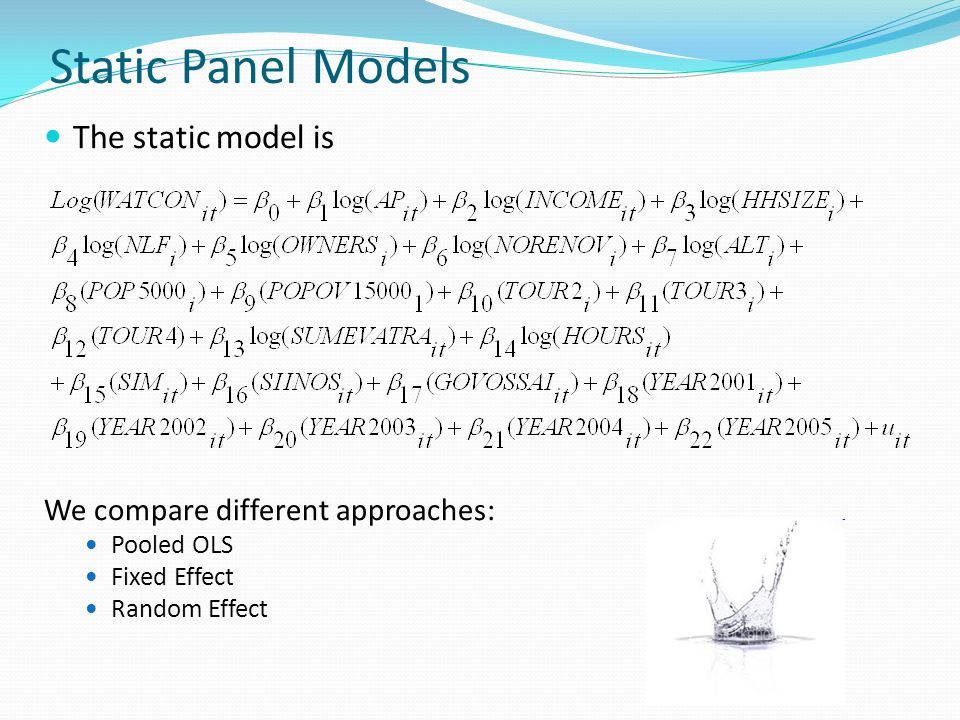 Static Panel Models The static model is We compare different approaches: Pooled OLS Fixed Effect Random Effect