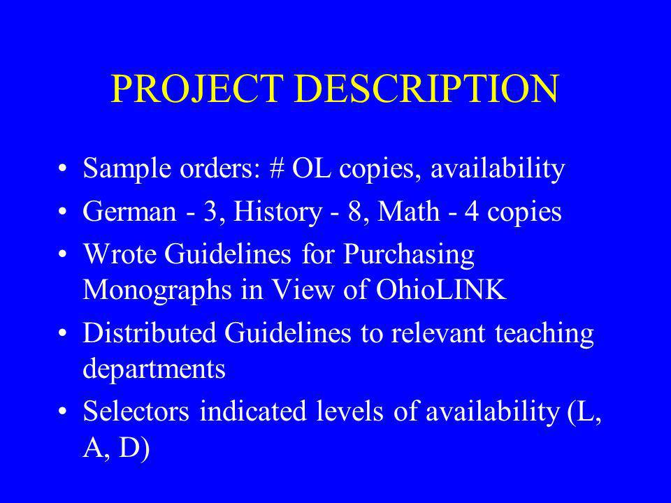 GOALS Consider # of copies in OhioLINK available before ordering monograph Write guidelines for purchasing monographs in view of new OhioLINK membersh