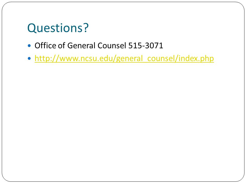 Questions Office of General Counsel 515-3071 http://www.ncsu.edu/general_counsel/index.php