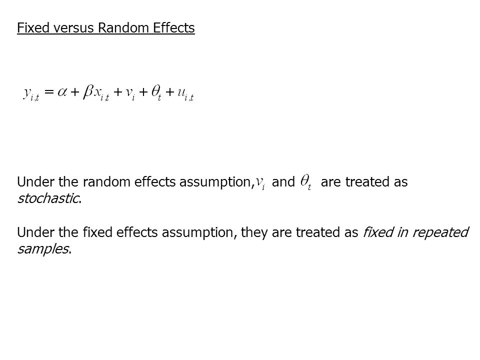 Fixed versus Random Effects Under the random effects assumption, and are treated as stochastic.