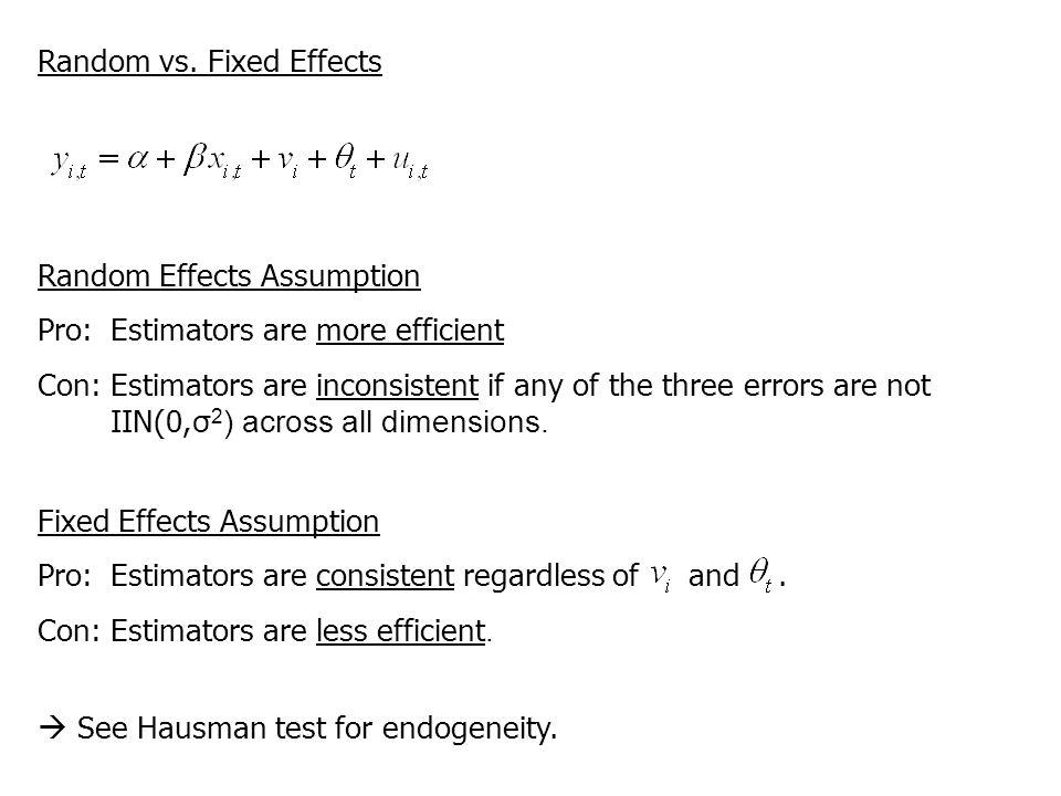 Random vs. Fixed Effects Random Effects Assumption Pro:Estimators are more efficient Con:Estimators are inconsistent if any of the three errors are no