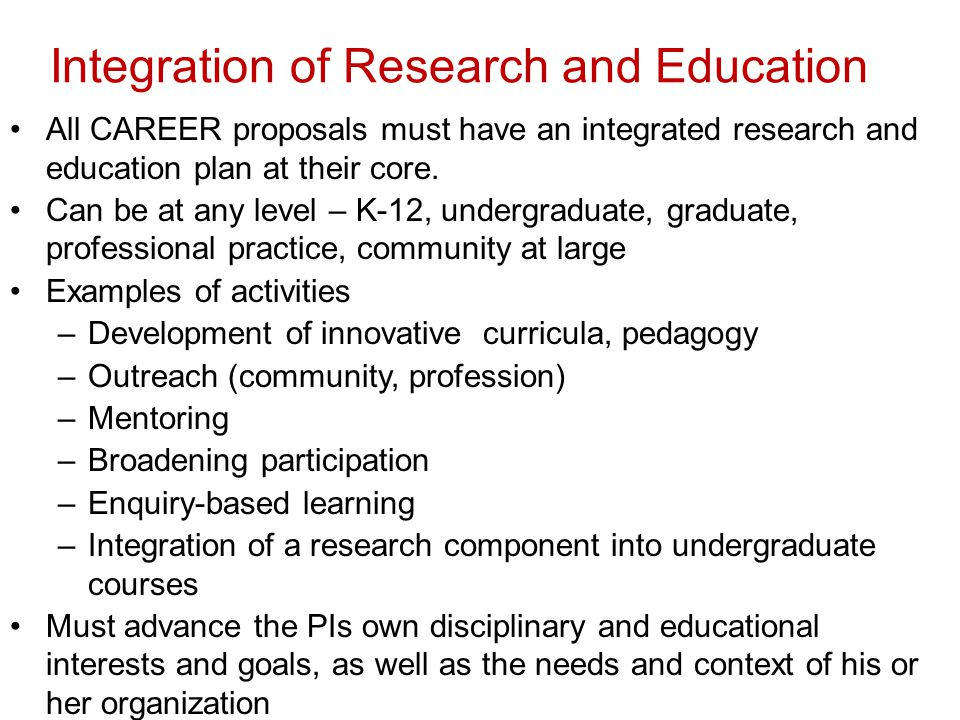 Integration of Research and Education All CAREER proposals must have an integrated research and education plan at their core.