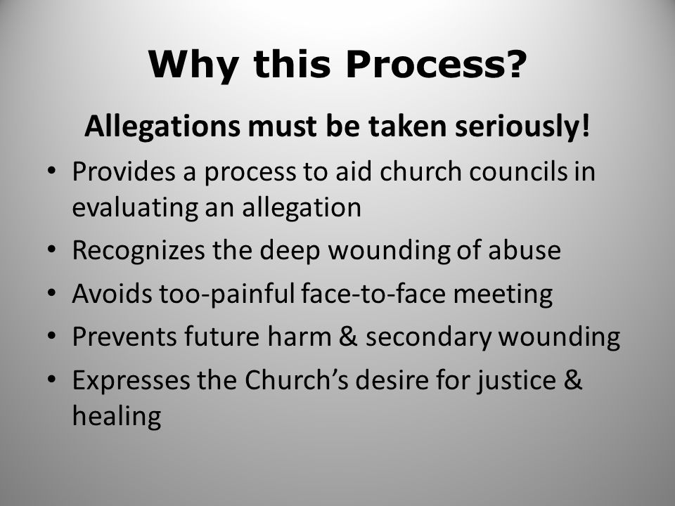 Why this Process. Allegations must be taken seriously.