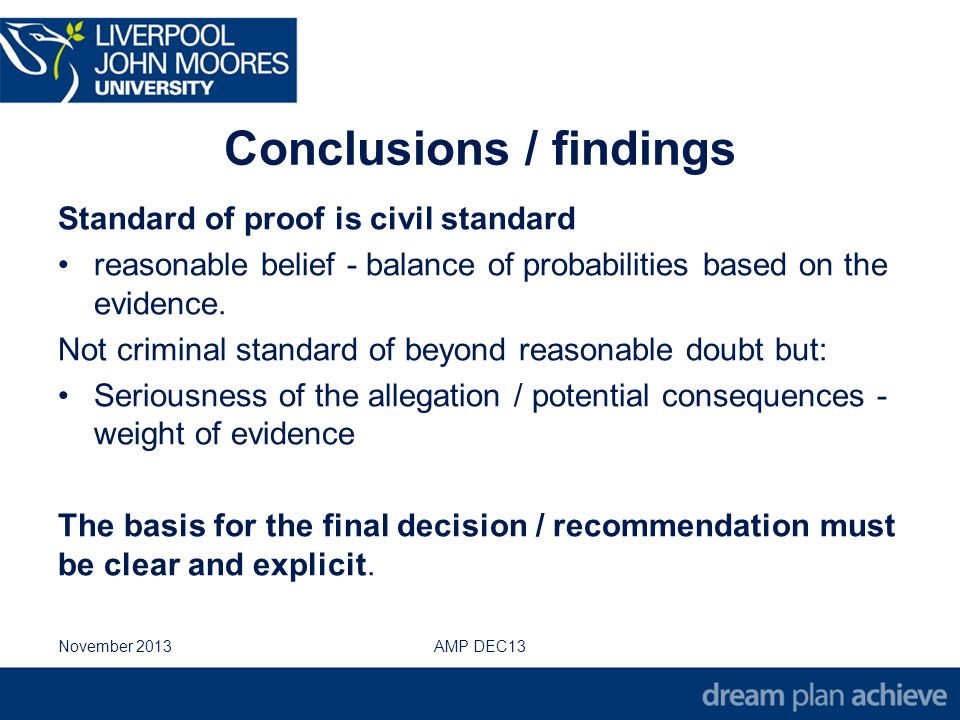 Conclusions / findings Standard of proof is civil standard reasonable belief - balance of probabilities based on the evidence.