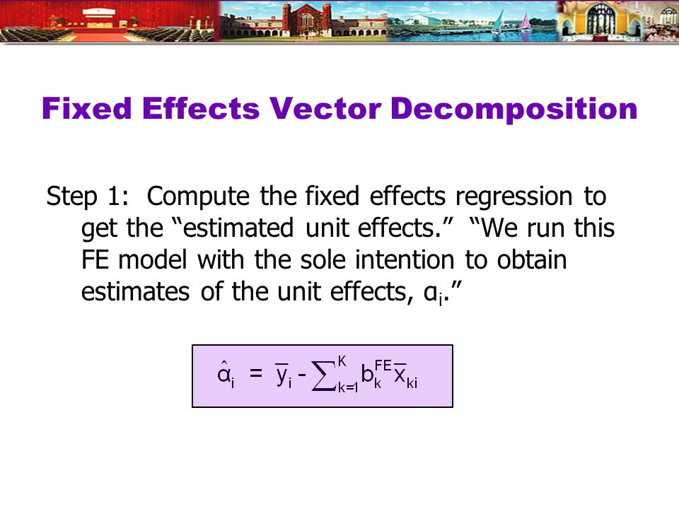 Fixed Effects Vector Decomposition Step 1: Compute the fixed effects regression to get the estimated unit effects.