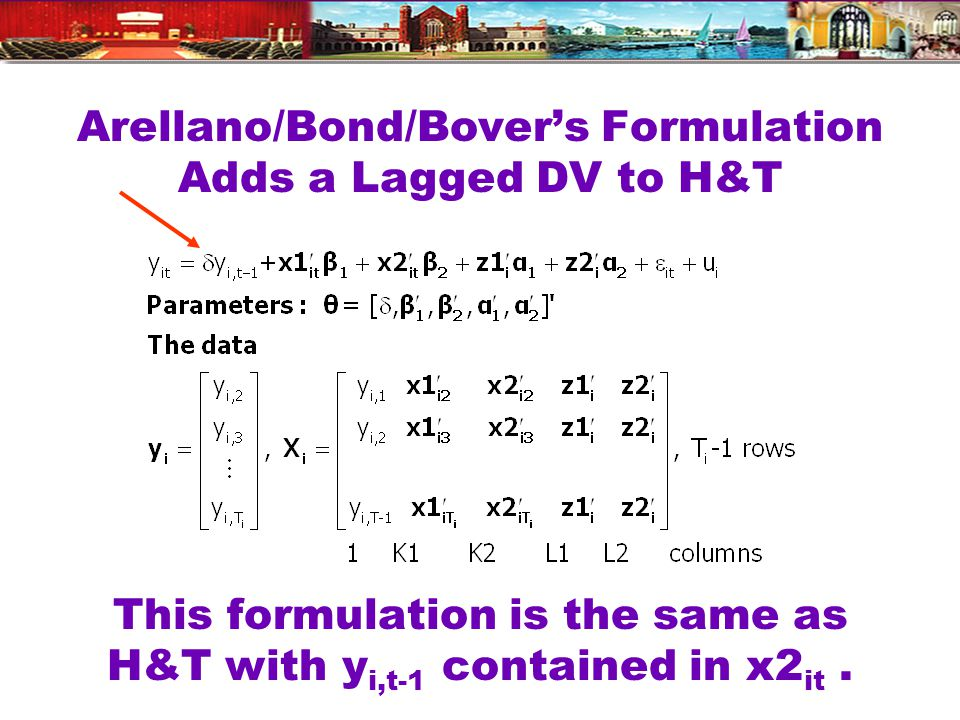 Arellano/Bond/Bovers Formulation Adds a Lagged DV to H&T This formulation is the same as H&T with y i,t-1 contained in x2 it.