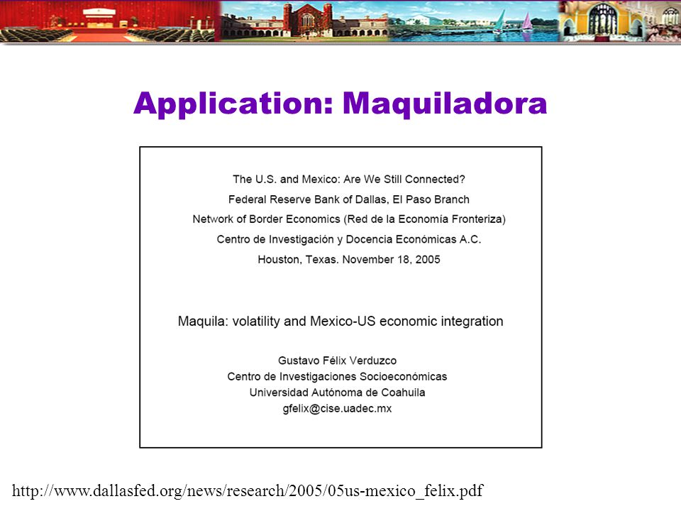 Application: Maquiladora http://www.dallasfed.org/news/research/2005/05us-mexico_felix.pdf