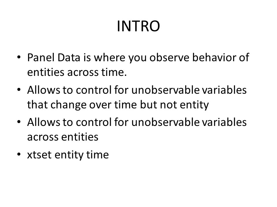 INTRO Panel Data is where you observe behavior of entities across time.