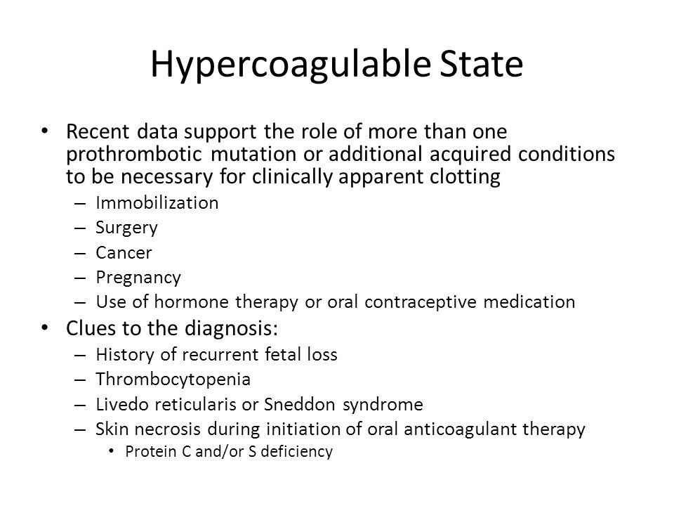 Hypercoagulable State Recent data support the role of more than one prothrombotic mutation or additional acquired conditions to be necessary for clini
