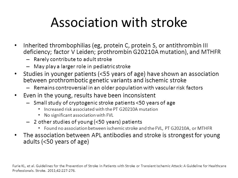 Association with stroke Inherited thrombophilias (eg, protein C, protein S, or antithrombin III deficiency; factor V Leiden; prothrombin G20210A mutat