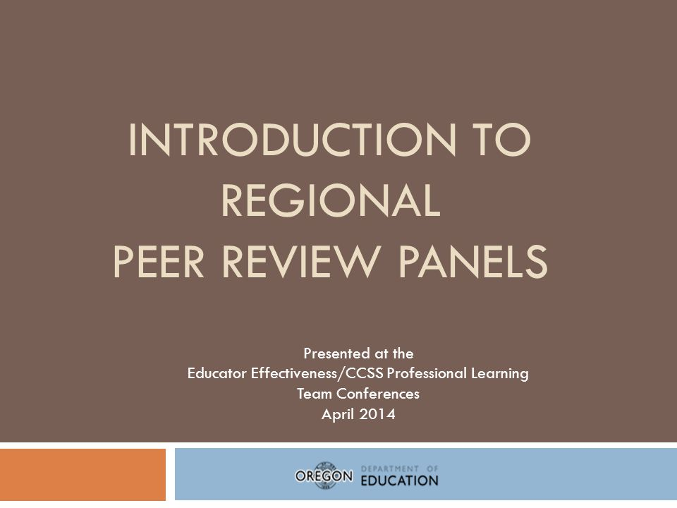 Regional Peer Review Panels: Background Where did the idea come from to create and establish the regional Peer Review Panels.