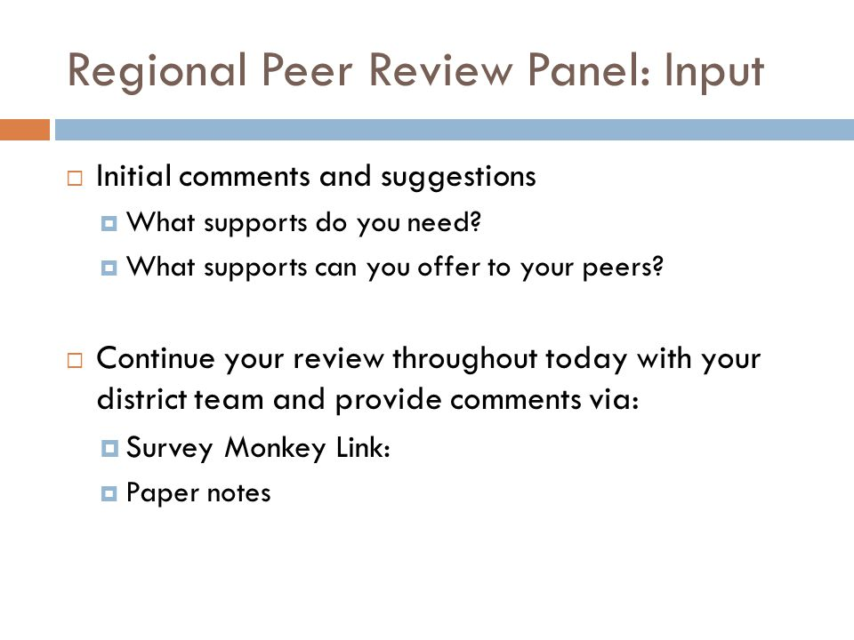 Regional Peer Review Panel: Input Initial comments and suggestions What supports do you need.