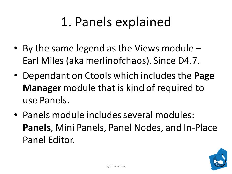 1. Panels explained By the same legend as the Views module – Earl Miles (aka merlinofchaos).