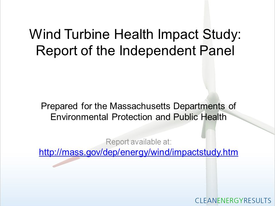Wind Turbine Health Impact Study: Report of the Independent Panel Prepared for the Massachusetts Departments of Environmental Protection and Public Health Report available at: