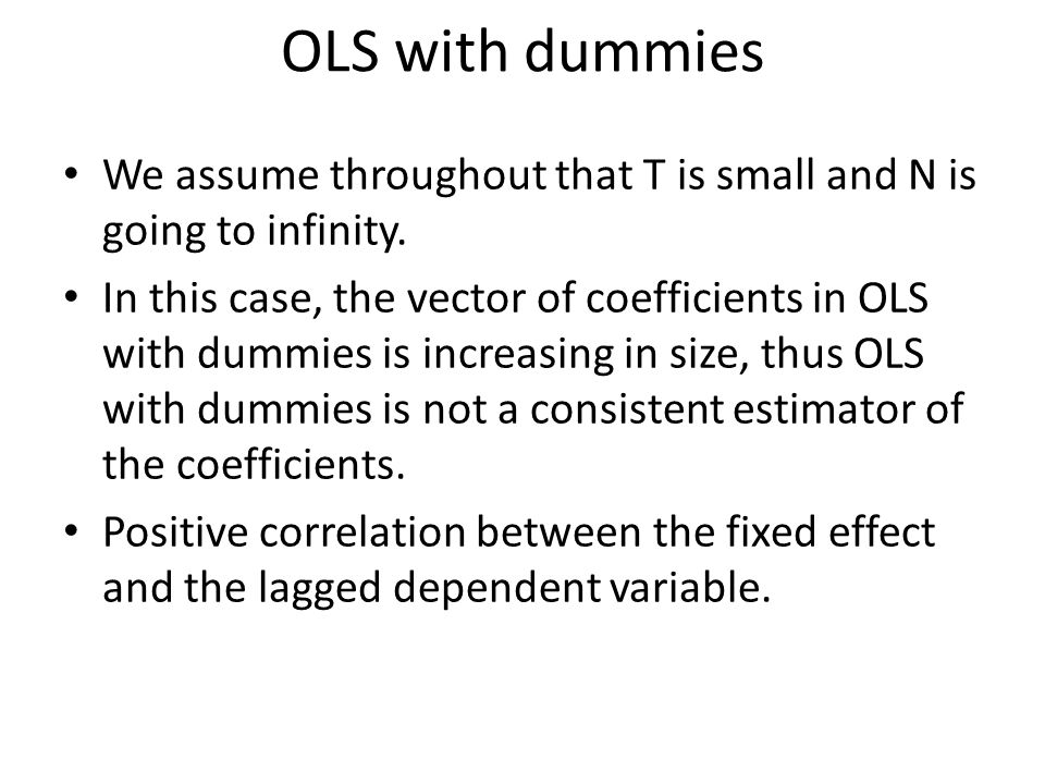 OLS with dummies We assume throughout that T is small and N is going to infinity. In this case, the vector of coefficients in OLS with dummies is incr