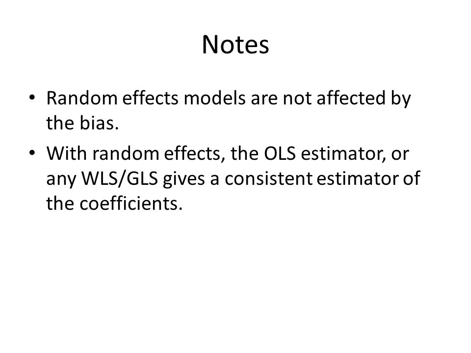 Notes Random effects models are not affected by the bias.