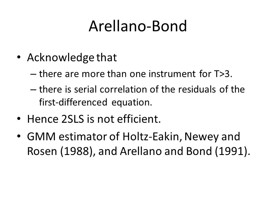 Arellano-Bond Acknowledge that – there are more than one instrument for T>3. – there is serial correlation of the residuals of the first-differenced e