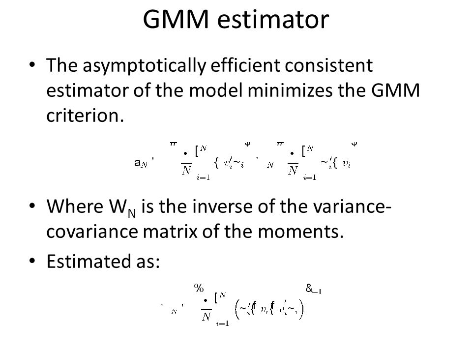 GMM estimator The asymptotically efficient consistent estimator of the model minimizes the GMM criterion. Where W N is the inverse of the variance- co