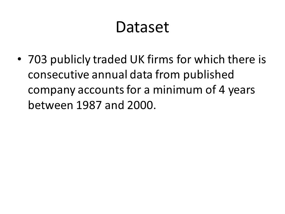 Dataset 703 publicly traded UK firms for which there is consecutive annual data from published company accounts for a minimum of 4 years between 1987