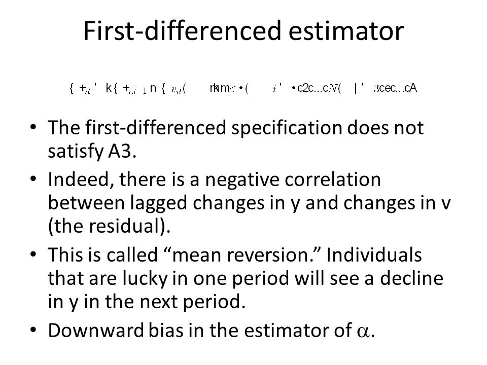 First-differenced estimator The first-differenced specification does not satisfy A3. Indeed, there is a negative correlation between lagged changes in